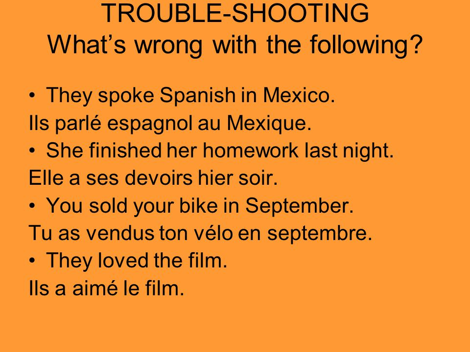 TROUBLE-SHOOTING Whats wrong with the following.They spoke Spanish in Mexico.