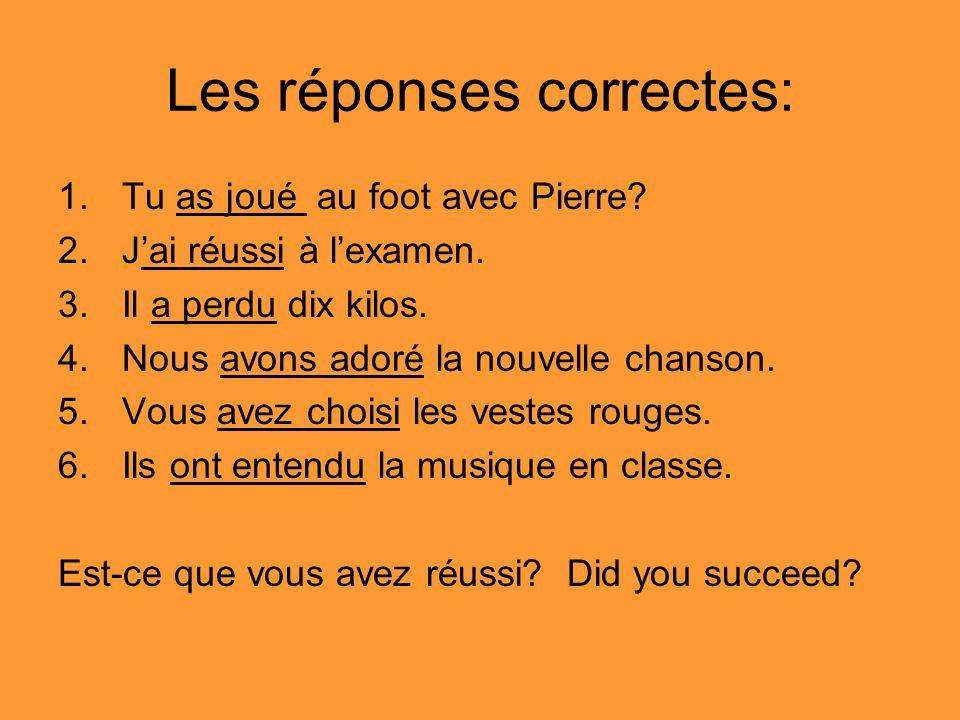 Les réponses correctes: 1.Tu as joué au foot avec Pierre.