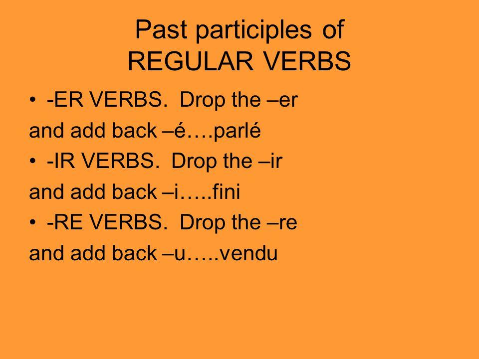 Past participles of REGULAR VERBS -ER VERBS.Drop the –er and add back –é….parlé -IR VERBS.
