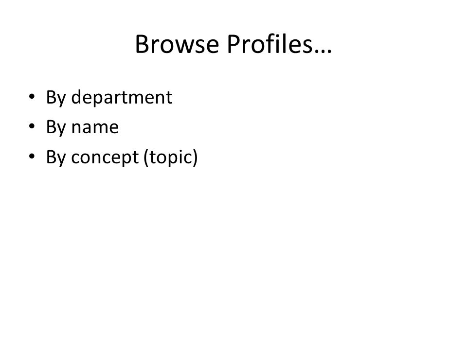 Browse Profiles… By department By name By concept (topic)