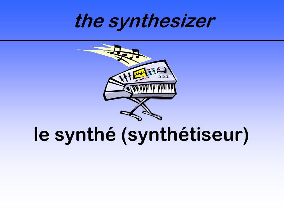 the synthesizer le synthé (synthétiseur)