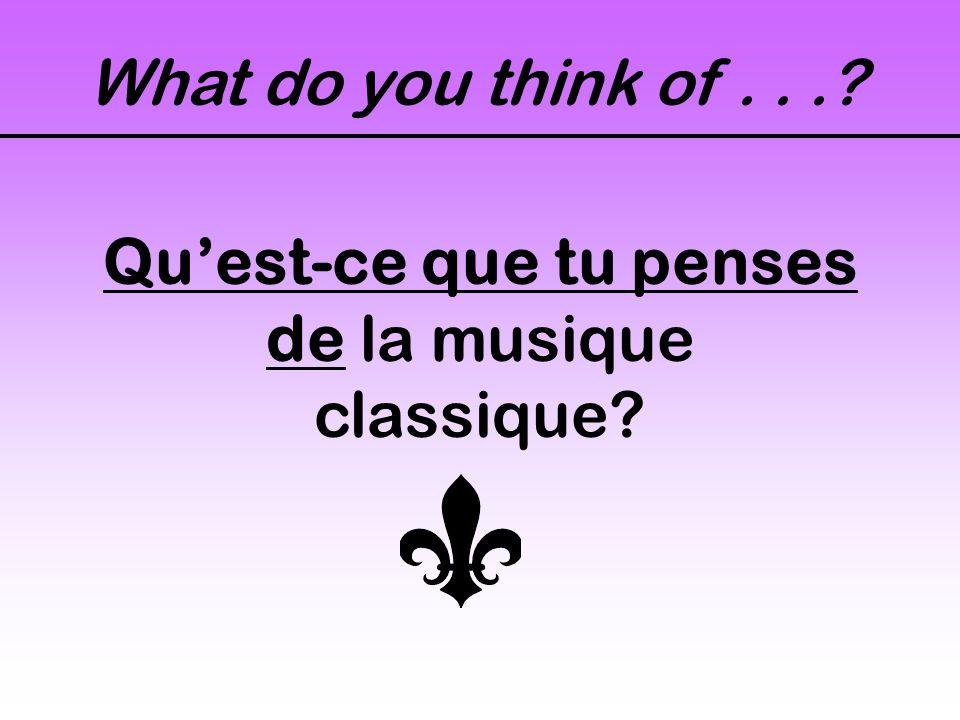 What do you think of...? Quest-ce que tu penses de la musique classique?