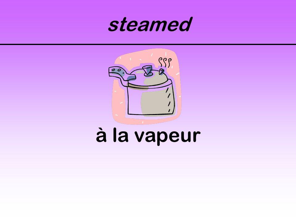steamed à la vapeur