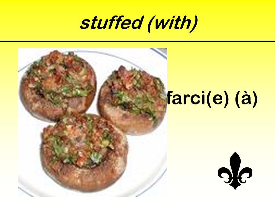 stuffed (with) farci(e) (à)