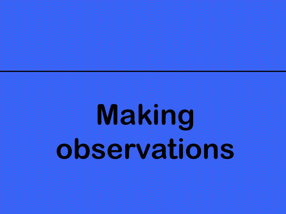 Making observations