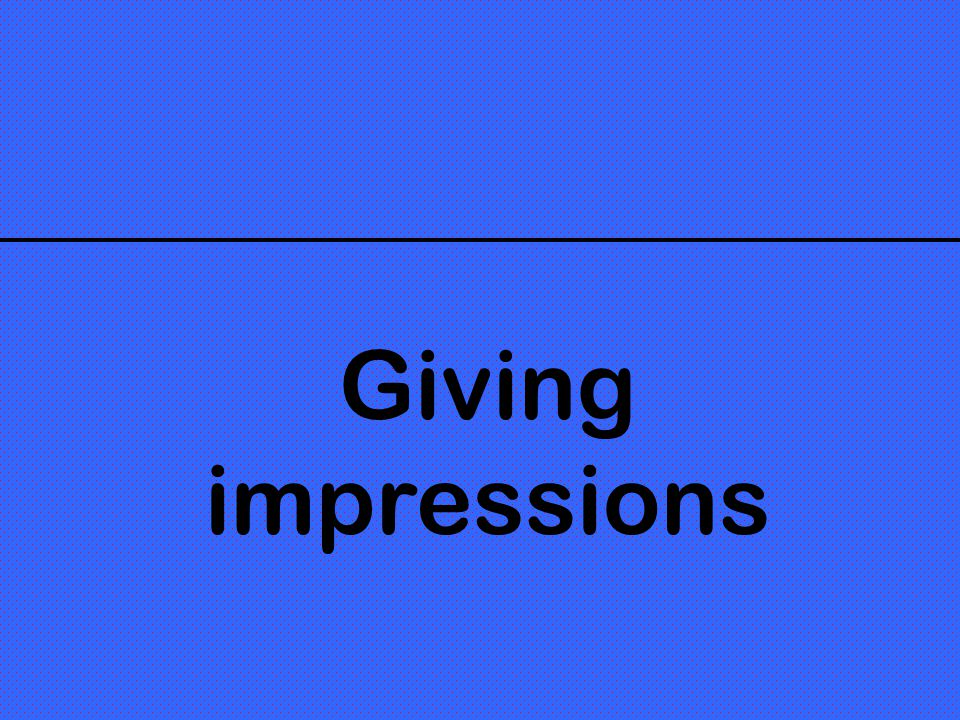 Giving impressions