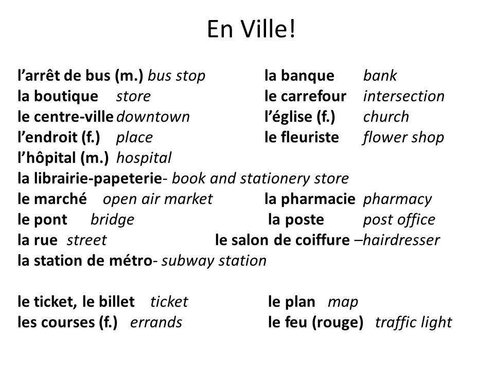 En Ville! larrêt de bus (m.) bus stop la banquebank la boutiquestore le carrefourintersection le centre-villedowntown léglise (f.)church lendroit (f.)