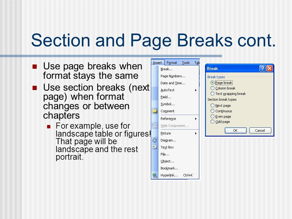 Section and Page Breaks cont. Use page breaks when format stays the same Use section breaks (next page) when format changes or between chapters For ex