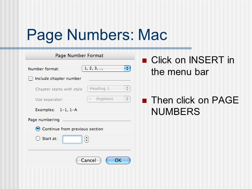 Page Numbers: Mac Click on INSERT in the menu bar Then click on PAGE NUMBERS