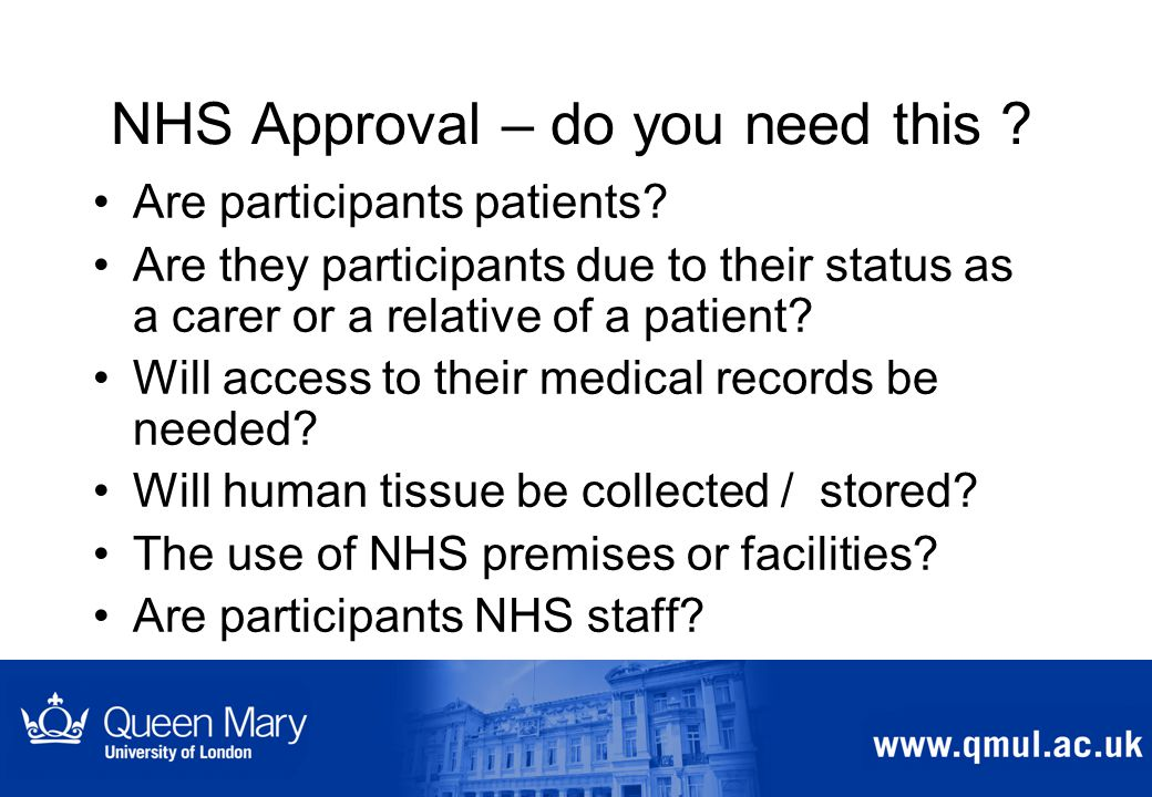 NHS Approval – do you need this . Are participants patients.