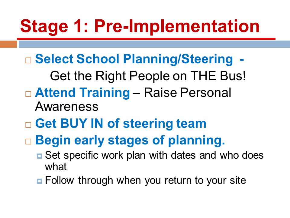 Stage 1: Pre-Implementation Select School Planning/Steering - Get the Right People on THE Bus.