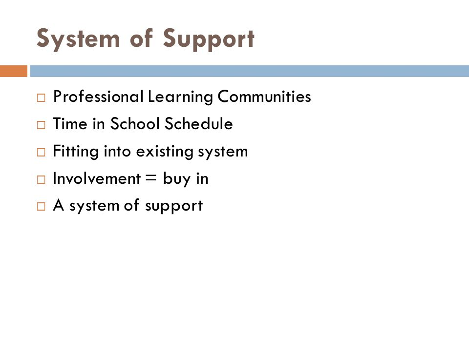 System of Support Professional Learning Communities Time in School Schedule Fitting into existing system Involvement = buy in A system of support