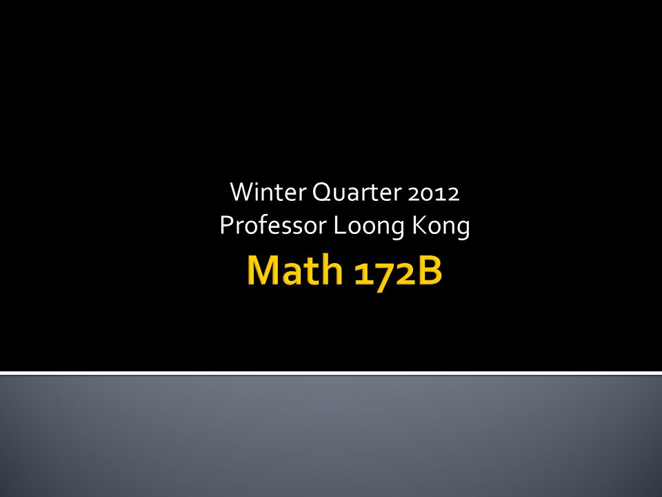 Winter Quarter 2012 Professor Loong Kong