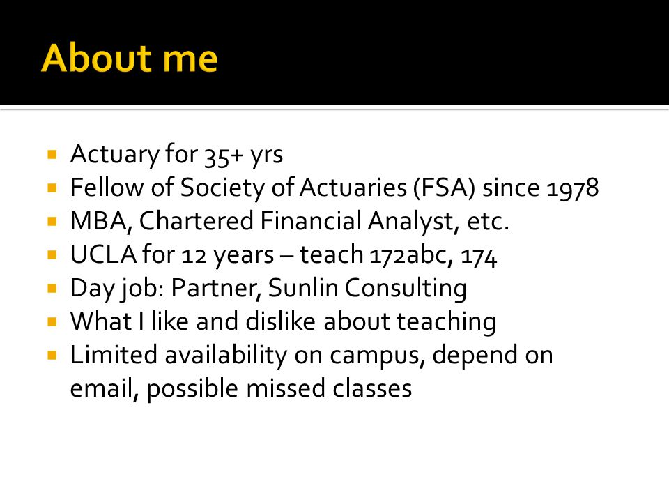 Actuary for 35+ yrs Fellow of Society of Actuaries (FSA) since 1978 MBA, Chartered Financial Analyst, etc.