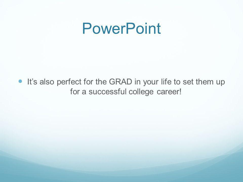 PowerPoint Its also perfect for the GRAD in your life to set them up for a successful college career!