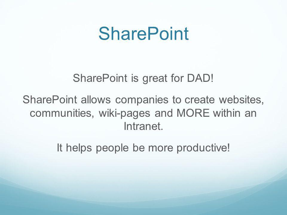 SharePoint SharePoint is great for DAD.