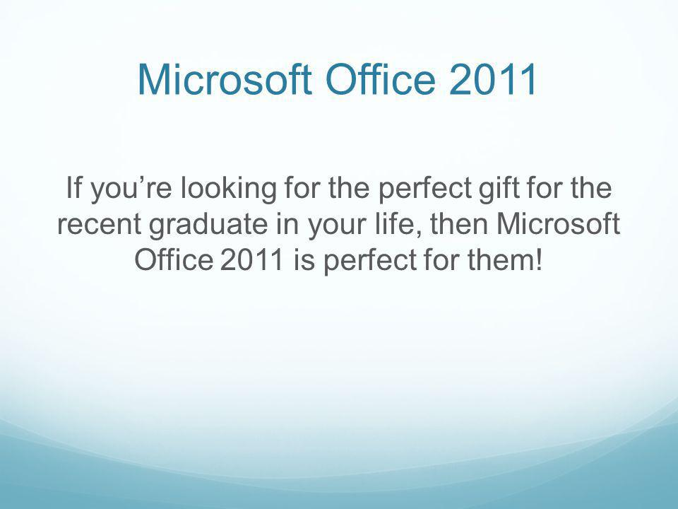 If youre looking for the perfect gift for the recent graduate in your life, then Microsoft Office 2011 is perfect for them!