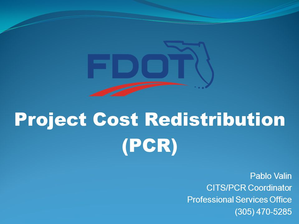 Project Cost Redistribution (PCR) Pablo Valin CITS/PCR Coordinator Professional Services Office (305)
