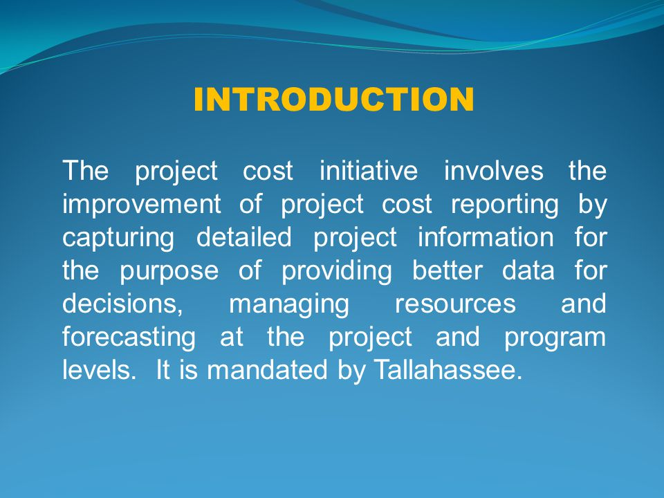 The project cost initiative involves the improvement of project cost reporting by capturing detailed project information for the purpose of providing better data for decisions, managing resources and forecasting at the project and program levels.