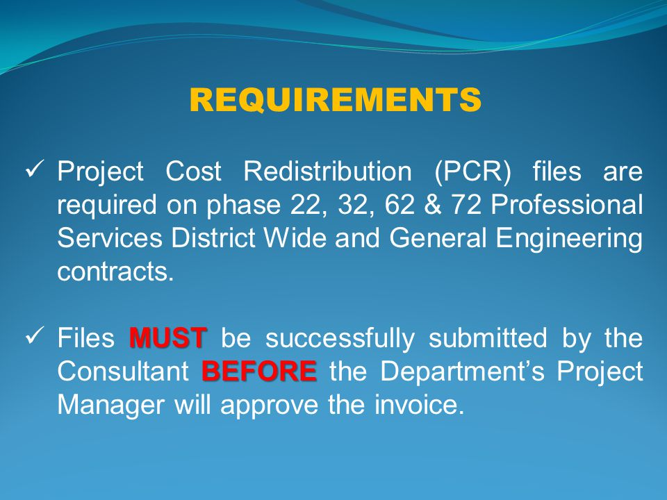 Project Cost Redistribution (PCR) files are required on phase 22, 32, 62 & 72 Professional Services District Wide and General Engineering contracts.