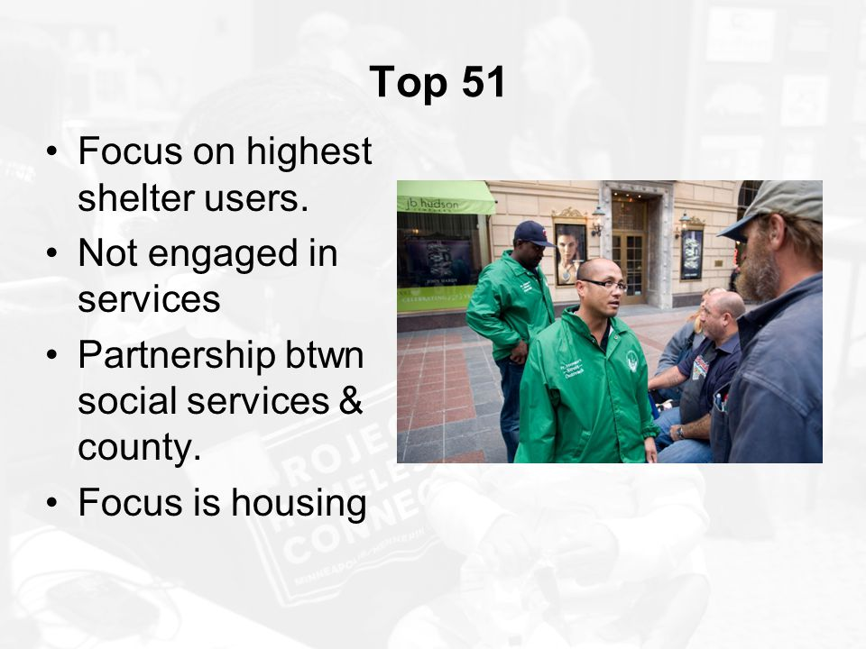 Top 51 Focus on highest shelter users. Not engaged in services Partnership btwn social services & county. Focus is housing