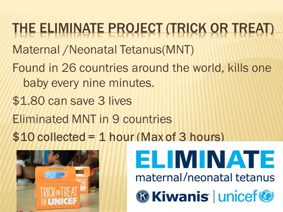 Maternal /Neonatal Tetanus(MNT) Found in 26 countries around the world, kills one baby every nine minutes.
