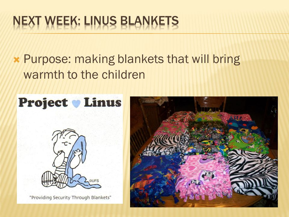 Purpose: making blankets that will bring warmth to the children