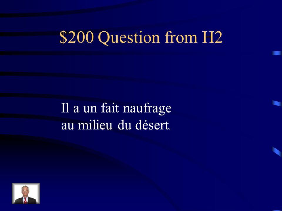 $200 Question from H2 Il a un fait naufrage au milieu du désert.