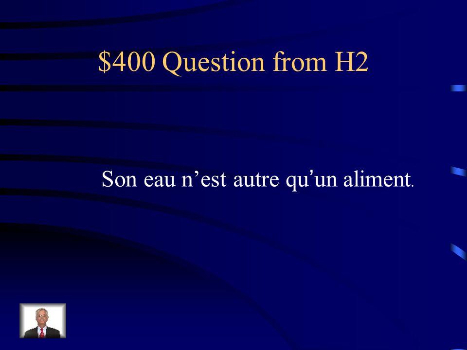 $400 Question from H2 Son eau nest autre quun aliment.