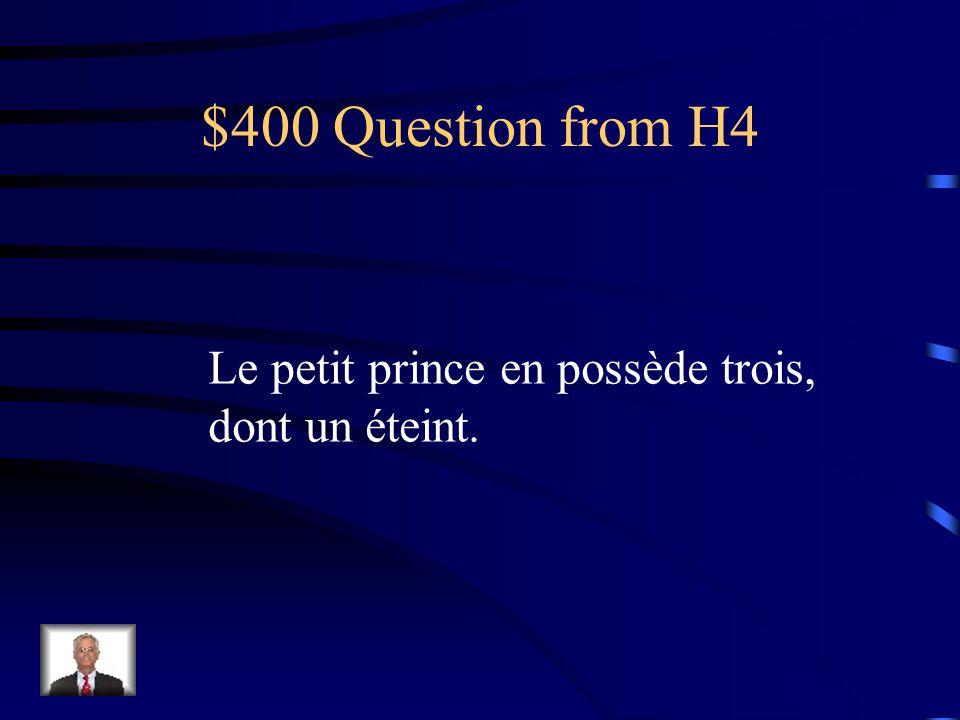 $400 Question from H4 Le petit prince en possède trois, dont un éteint.