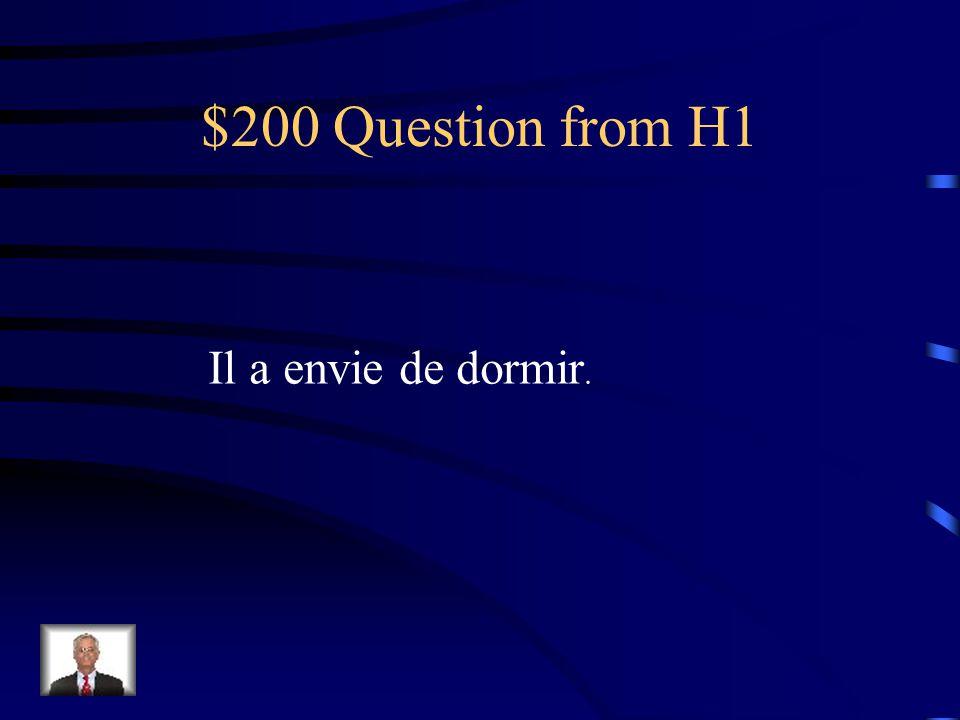 $200 Question from H1 Il a envie de dormir.