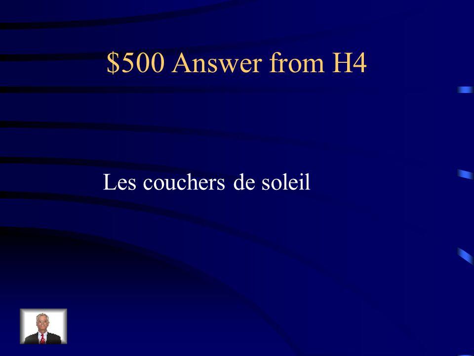 $500 Answer from H4 Les couchers de soleil