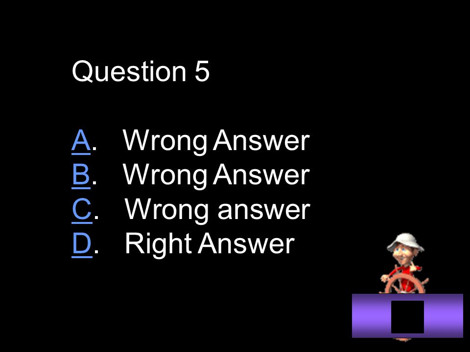 Question 5 AA. Wrong Answer BB. Wrong Answer CC. Wrong answer DD. Right Answer