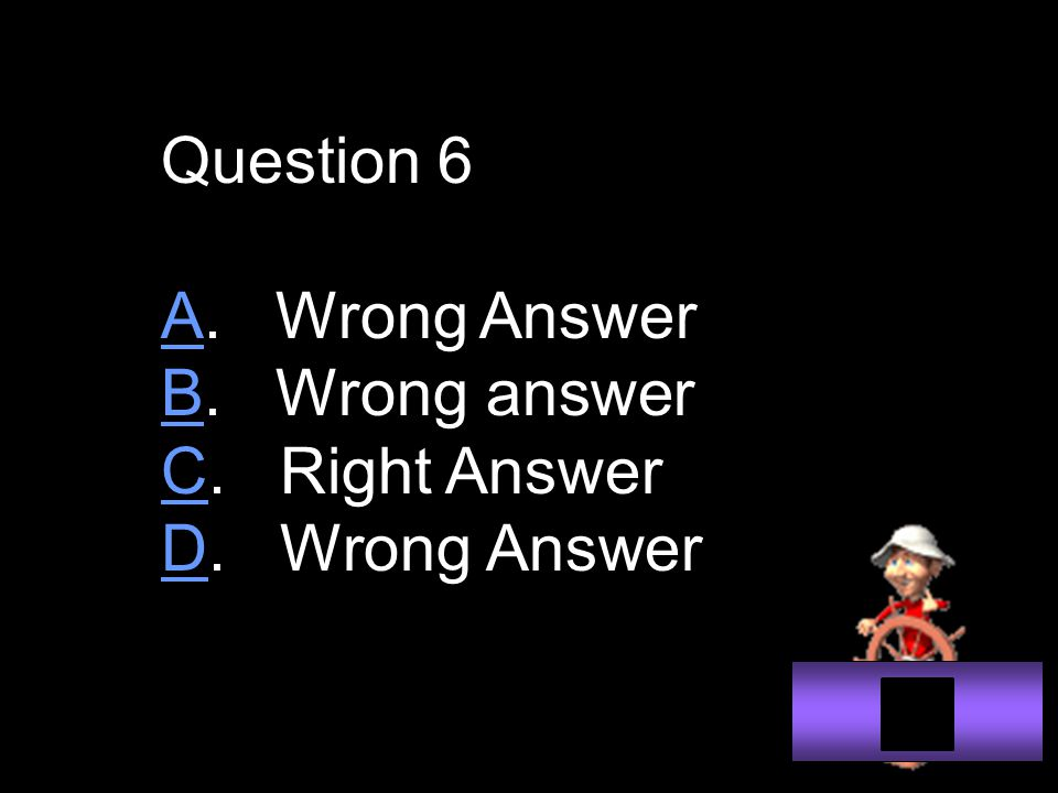 Question 6 AA. Wrong Answer BB. Wrong answer CC. Right Answer DD. Wrong Answer