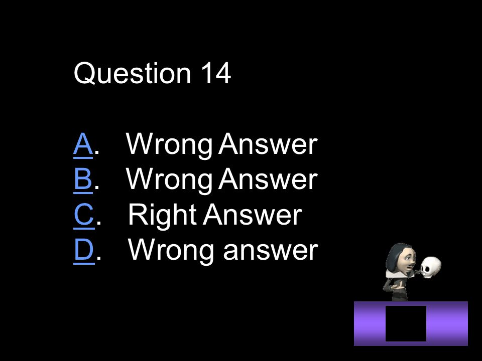 Question 14 AA. Wrong Answer BB. Wrong Answer CC. Right Answer DD. Wrong answer
