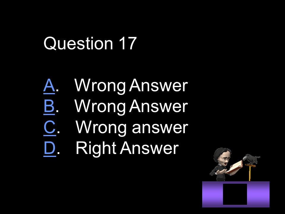 Question 17 AA. Wrong Answer BB. Wrong Answer CC. Wrong answer DD. Right Answer