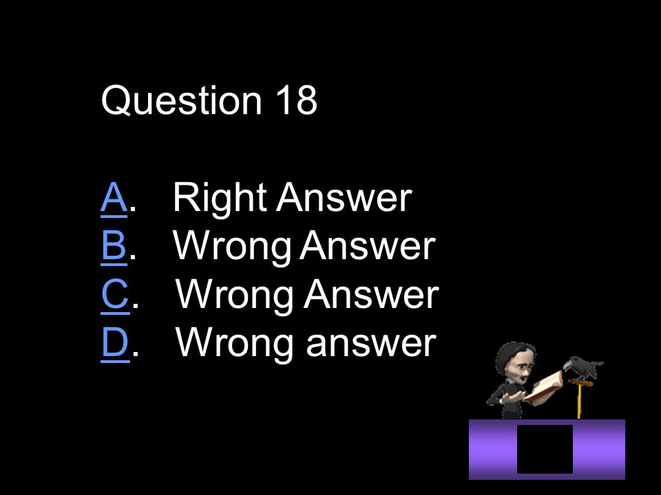 Question 18 AA. Right Answer BB. Wrong Answer CC. Wrong Answer DD. Wrong answer