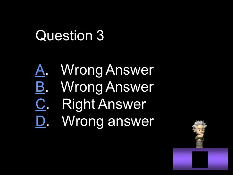 Question 3 AA. Wrong Answer BB. Wrong Answer CC. Right Answer DD. Wrong answer