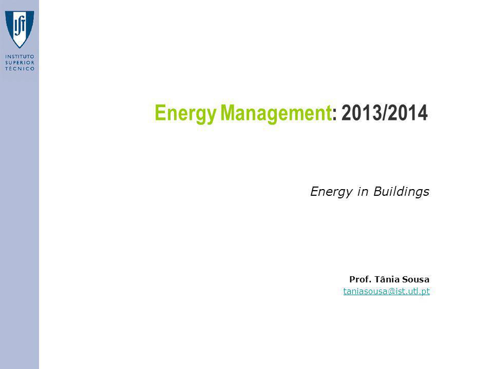 Energy Management: 2013/2014 Energy in Buildings Prof. Tânia Sousa taniasousa@ist.utl.pt