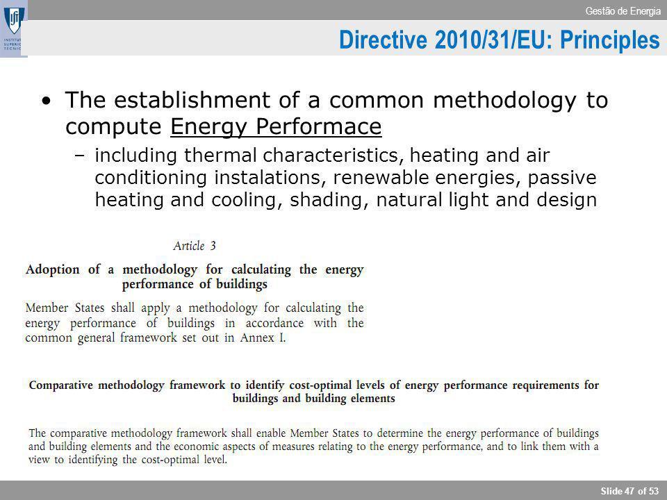 Gestão de Energia Slide 47 of 53 Directive 2010/31/EU: Principles The establishment of a common methodology to compute Energy Performace –including th