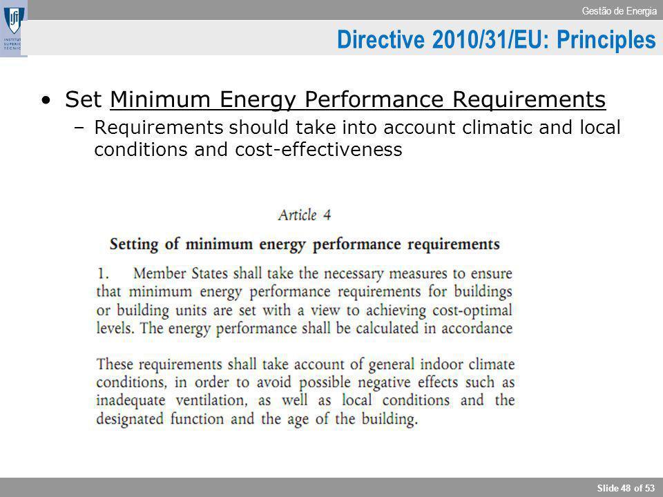 Gestão de Energia Slide 48 of 53 Directive 2010/31/EU: Principles Set Minimum Energy Performance Requirements –Requirements should take into account c