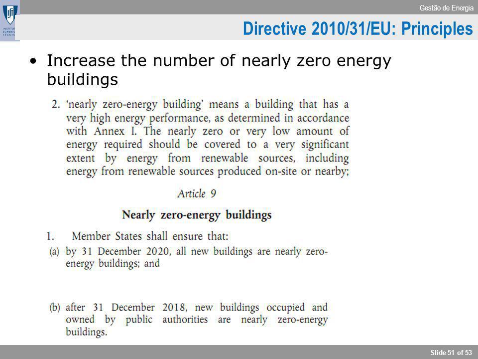 Gestão de Energia Slide 51 of 53 Directive 2010/31/EU: Principles Increase the number of nearly zero energy buildings