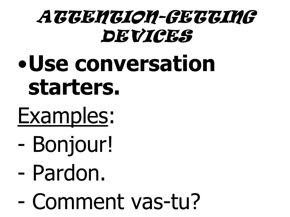 ATTENTION-GETTING DEVICES Use conversation starters.