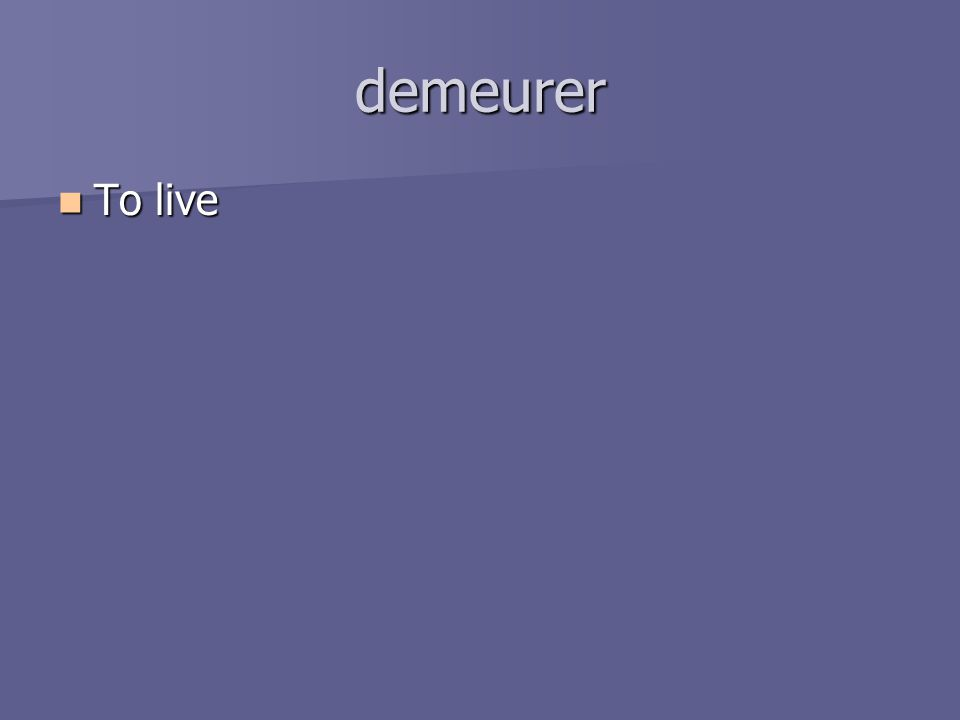 demeurer To live To live