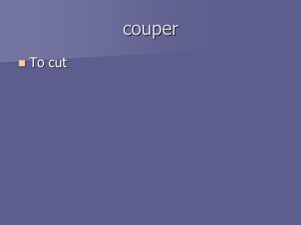 couper To cut To cut