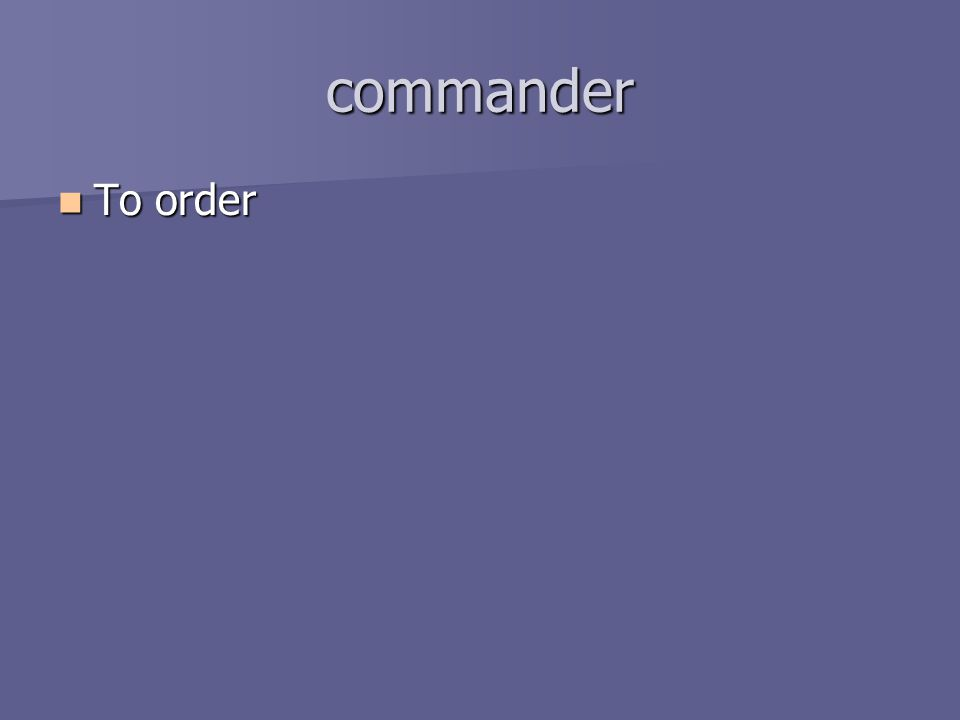 commander To order To order