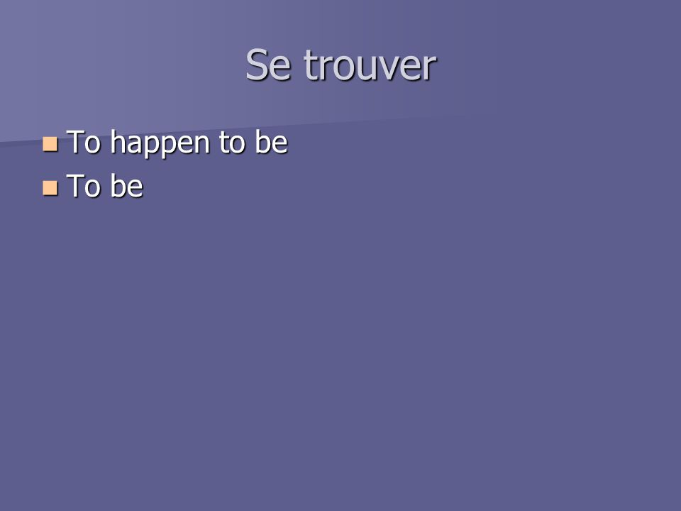 Se trouver To happen to be To happen to be To be To be