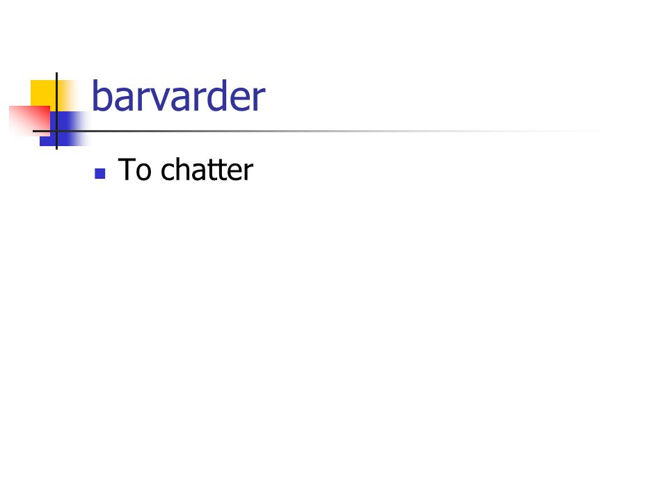 barvarder To chatter