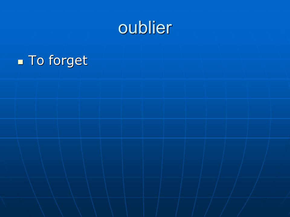 oublier To forget To forget