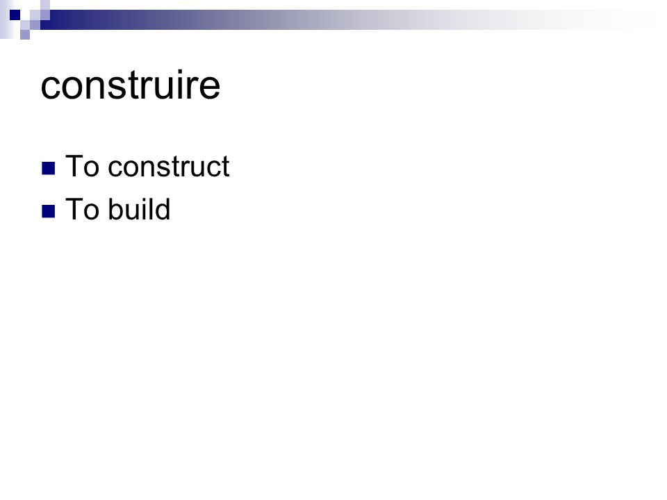 construire To construct To build